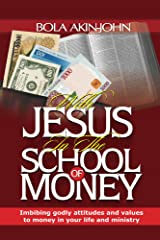 With Jesus In The School Of Money Kindle Edition