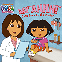 Say Ahhh! Dora Goes to the Doctor (Dora the Explorer)