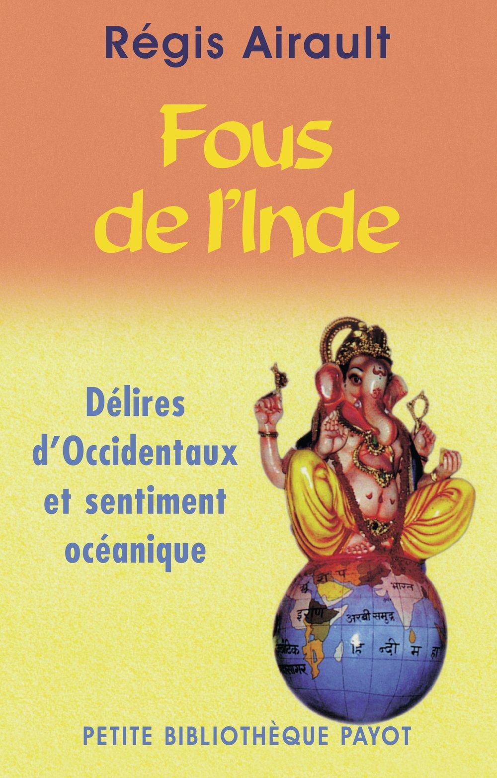 Amazon.fr - Fous de l'Inde : Délires d'Occidentaux et sentiment ...