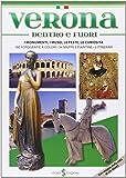 Verona dentro e fuori. I monumenti, i musei, le feste, le curiosità