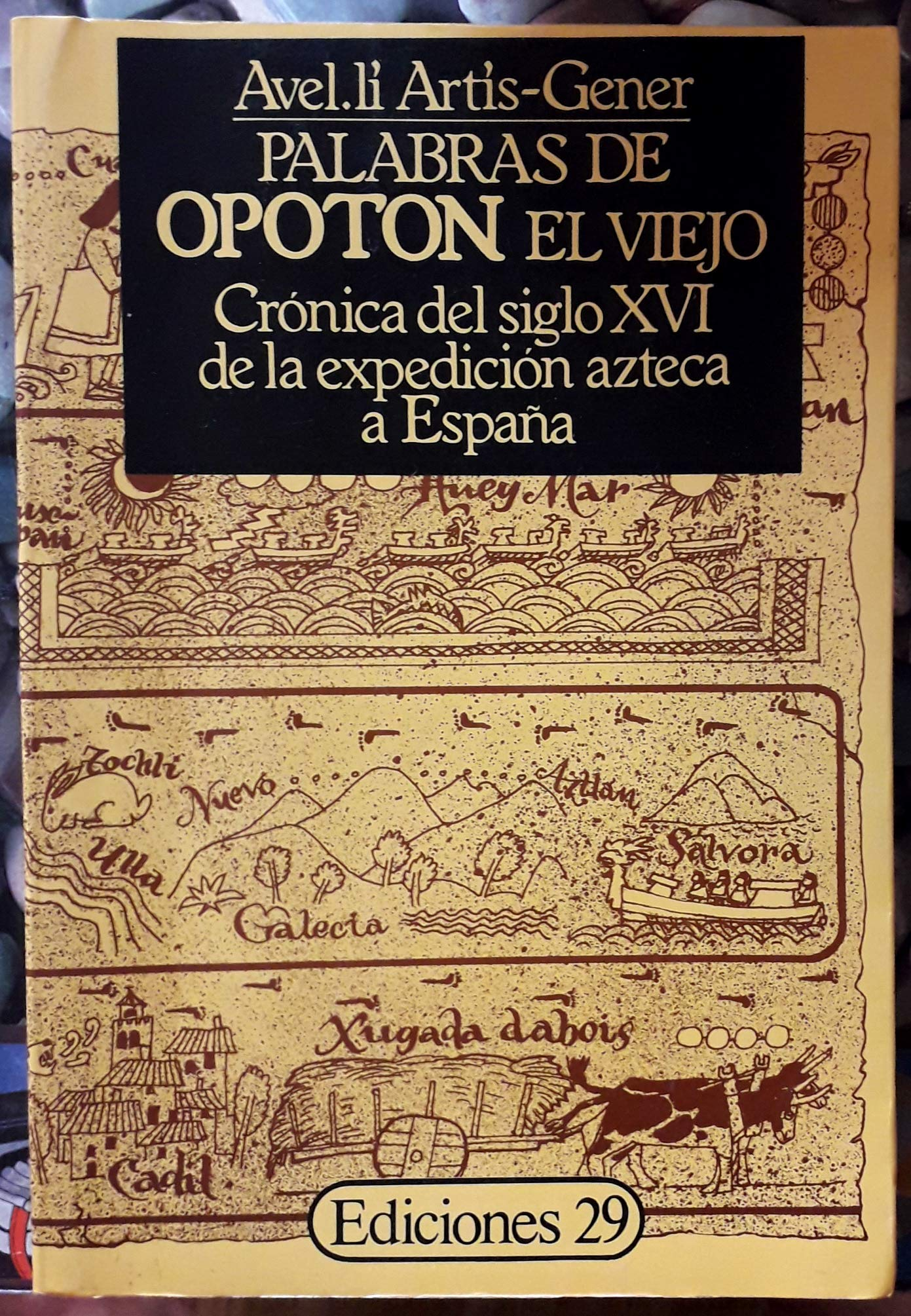 PALABRAS DE OPOTON EL VIEJO. CRONICA DEL SIGLO XVI DE LA EXPEDICION AZTECA A ESPAÑA.: Amazon.es: Avel.li Artis-Gener.: Libros