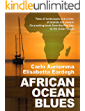 African Ocean Blues: Tales of landscapes and winds, of islands and people.  On a sailing boat, from the Red Sea to the Indian Ocean. (English Edition)