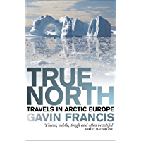 True North: Travels in Arctic Europe (English Edition)