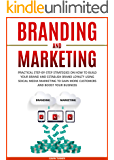 Branding and Marketing: Practical Step-by-Step Strategies on How to Build your Brand and Establish Brand Loyalty using Social Media Marketing to Gain More ... Business (Marketing and Branding Book 2)