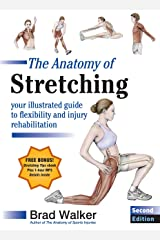 The Anatomy of Stretching, Second Edition: Your Illustrated Guide to Flexibility and Injury Rehabilitation Paperback