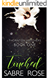Touched (Thornton Brothers Book 1)