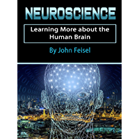 Neuroscience: Learning More about the Human Brain (English Edition)