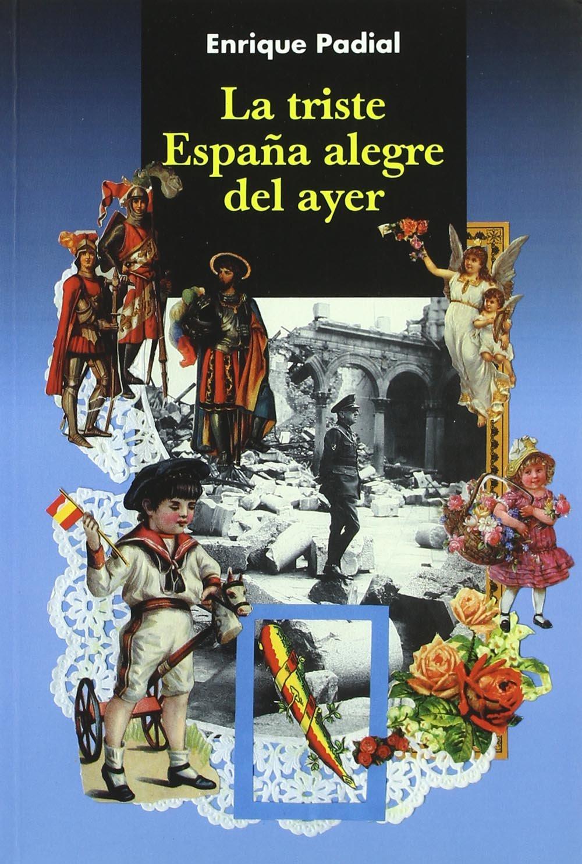 TRISTE ESPAÑA ALEGRE DEL AYER,LA: Amazon.es: Padial, Enrique: Libros