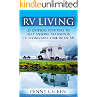 RV LIVING: 25 Critical Pointers to Help Anyone Transition to Living Full Time in an RV (RV Living, Living in a Motorhome, Full Time RV, RV Life, RV Retirement Living, RV Lifestyle)