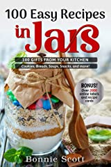 100 Easy Recipes In Jars: 100 Gifts From Your Kitchen (100 More Easy Recipes in Jars) Kindle Edition