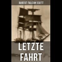 Letzte Fahrt: Die Terra-Nova-Expedition zum Südpol (1910-1913) - Tagebuch von Robert Falcon Scott