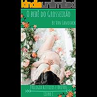 O Bebê do Grosseirão (Trilogia Rústicos e Brutos Livro 1)
