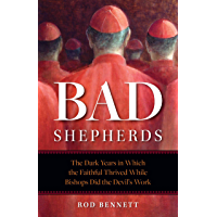 Bad Shepherds: The Dark Years in Which the Faithful Thrived While Bishops Did the Devil's Work (English Edition)