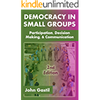Democracy in Small Groups: Participation, Decision Making, and Communication (English Edition)