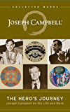 The Hero's Journey: Joseph Campbell on His Life and Work (The Collected Works of Joseph Campbell Book 12)
