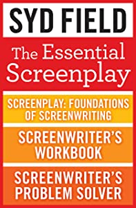 The Essential Screenplay (3-Book Bundle): Screenplay: Foundations of Screenwriting, Screenwriter's Workbook, and Screenwriter's Problem Solver