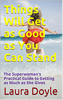 For women only revised and updated edition what you need to know things will get as good as you can stand the superwomans practical guide to getting fandeluxe Gallery