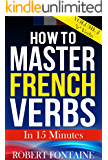 """How to Master French Verbs - In 15 Minutes: Volume 2 - """"ir"""" Verbs"""
