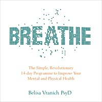 Breathe: The Simple, Revolutionary 14-Day Programme to Improve Your Mental and Physical Health