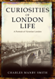 Curiosities of London Life: A Portrait of Victorian London