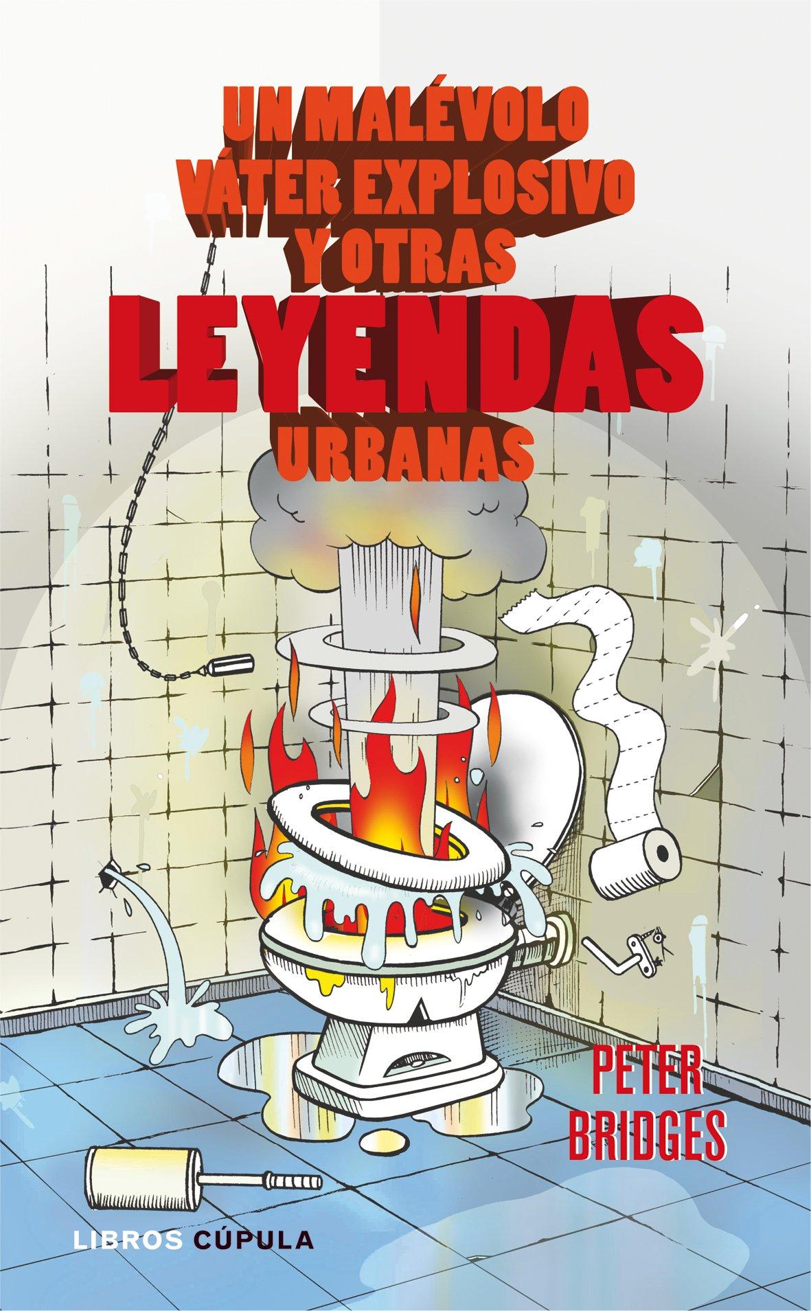 Un malévolo váter explosivo y otras leyendas urbanas Humor: Amazon.es: Bridges, Peter: Libros