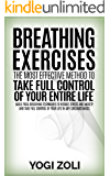 Breathing Exercises: The Most Effective Method to Take Full Control of Your Entire Life: BASIC YOGA BREATHING TECHNIQUES TO REDUCE STRESS AND ANXIETY AND ... Habits of a Yogi Book 2) (English Edition)