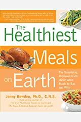 Healthiest Meals on Earth: The Surprising, Unbiased Truth About What Meals to Eat and Why Kindle Edition