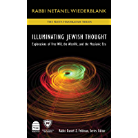 Illuminating Jewish Thought: Explorations of Free Will, the Afterlife and the Messianic Era
