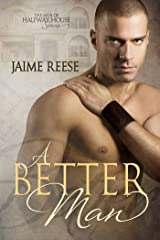 A Better Man (The Men of Halfway House Book 1) Kindle Edition