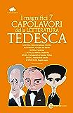 I magnifici 7 capolavori della letteratura tedesca (eNewton Classici)