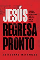 Jesús regresa pronto: Discierna las señales de los últimos tiempos y prepárese para Su retorno (Spanish Edition) Kindle Edition