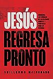 Jesús regresa pronto: Discierna las señales de los últimos tiempos y prepárese para Su retorno (Spanish Edition)