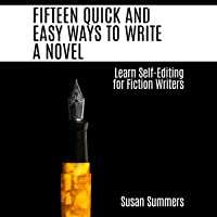 Fifteen Quick and Easy Ways to Write a Novel: Learn Self-Editing for Fiction Writers