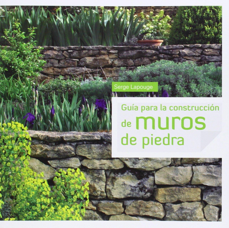 Guía Para La Construcción De Muros De Piedra: Amazon.es: Lapouge, Serge, Campillo Besses, Susanna: Libros