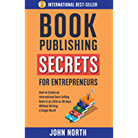 BOOK PUBLISHING SECRETS FOR ENTREPRENEURS: How to Create an International Best-Selling Book in as Little as 90 Days Without Writing a Single Word!