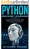 Python Machine Learning: The Ultimate Guide for Beginners to Machine Learning with Python, Programming and Deep Learning, Artificial Intelligence, Neural Networks, and Data Science