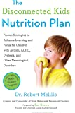 The Disconnected Kids Nutrition Plan: Proven Strategies to Enhance Learning and Focus for Children with Autism, ADHD, Dyslexia, and Other Neurological Disorders