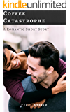 Coffee Catastrophe : A Romantic Short Story (Quick Romance Reads Book 1)