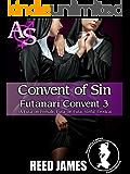 Convent of Sin (Futanari Convet 3): (A Futa-on-Female, Futa-on-Futa, Sinful Erotica) (Futanari Convent)