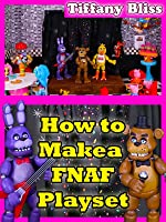 How to Make a Five Nights at Freddy's Playset Custom FNAF Toy Set