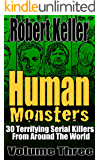 Human Monsters Volume 3: 30 Terrifying Serial Killers from Around the World