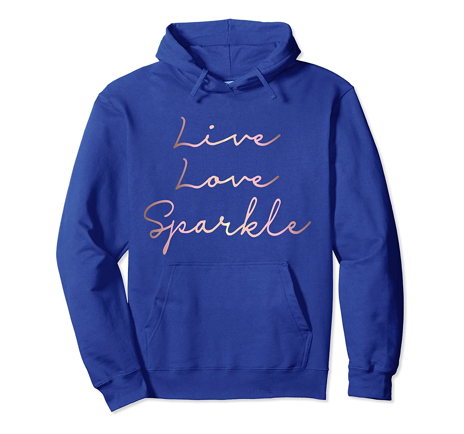 Live Love Sparkle rose gold inspirational Hoodie-fa