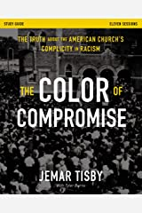 The Color of Compromise Study Guide: The Truth about the American Church's Complicity in Racism Kindle Edition
