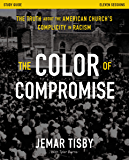 The Color of Compromise Study Guide: The Truth about the American Church's Complicity in Racism