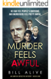 Murder Feels Awful: He Can Feel People's Emotions (Including Murderers, Who Feel Awful) (An Empath Detective Mystery Book 1)