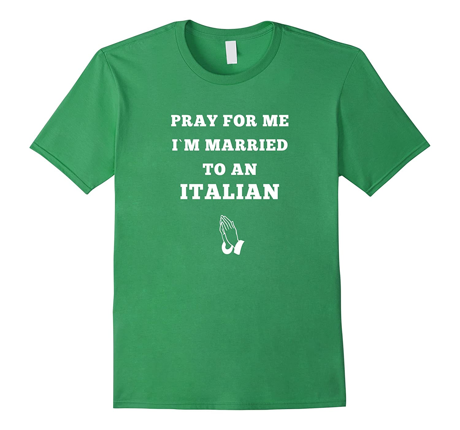 8864f3d67 Pray for me I'm married to an Italian T-shirt-BN – Banazatee