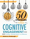 Fifty Strategies to Boost Cognitive Engagement: Creating a Thinking Culture in the Classroom (50 Teaching Strategies to…