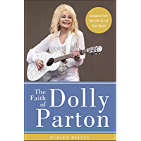 The Faith of Dolly Parton: Lessons from Her Life to Lift Your Heart book cover