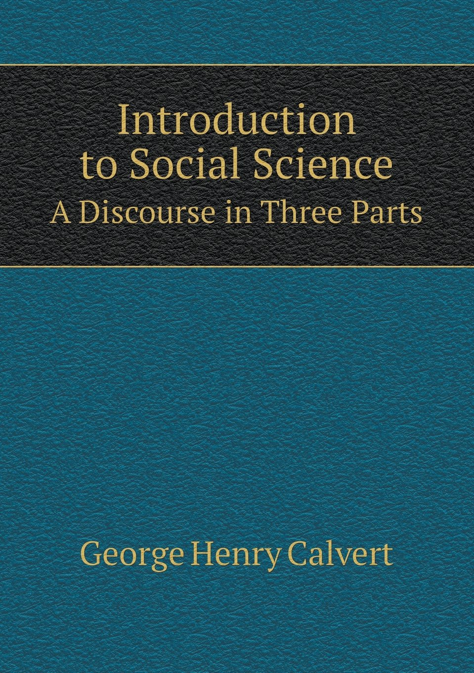Read Online Introduction to Social Science A Discourse in Three Parts PDF
