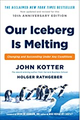 Our Iceberg Is Melting: Changing and Succeeding Under Any Conditions Kindle Edition
